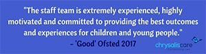 Chrysalis care Fostering London - Ofsted Quote