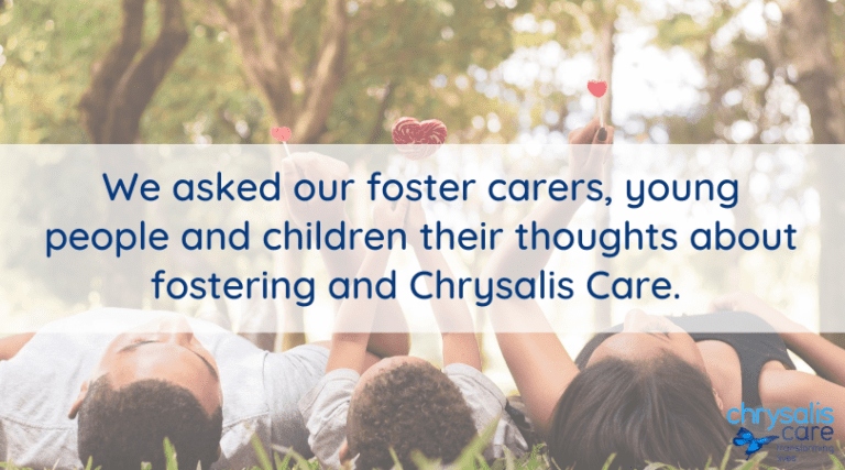 Chrysalis Care Fostering - We asked our foster carers